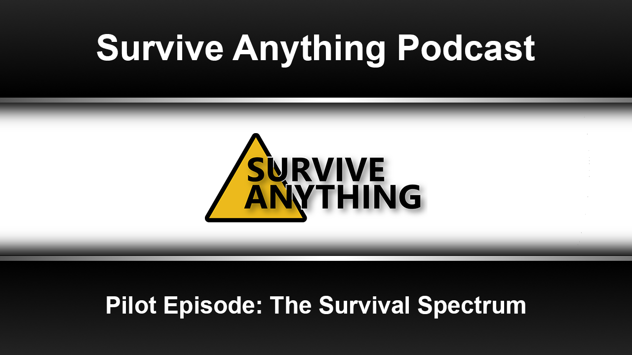The Survive Anything Podcast – Pilot Episode: The Survival Spectrum